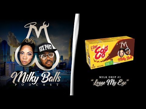 "Milky Balls Podcast: Milk Drip No. 3 - ""Leggo My Ego"""