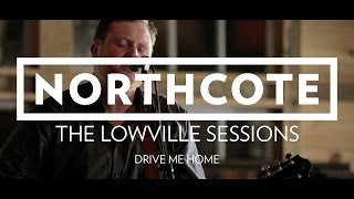 Northcote - The Lowville Sessions - Drive Me Home