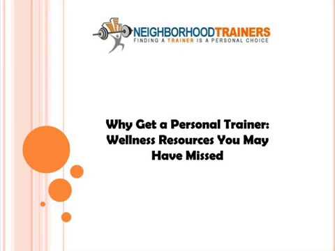 Why Get a Personal Trainer Wellness Resources You May Have Missed