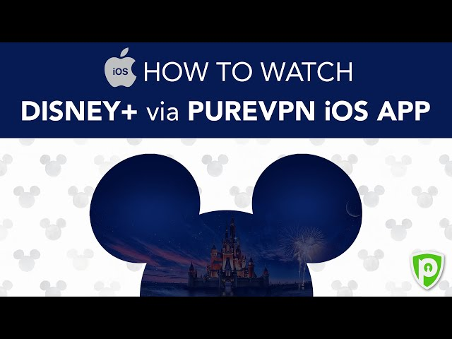 How to Access Disney Plus via PureVPN iOS App