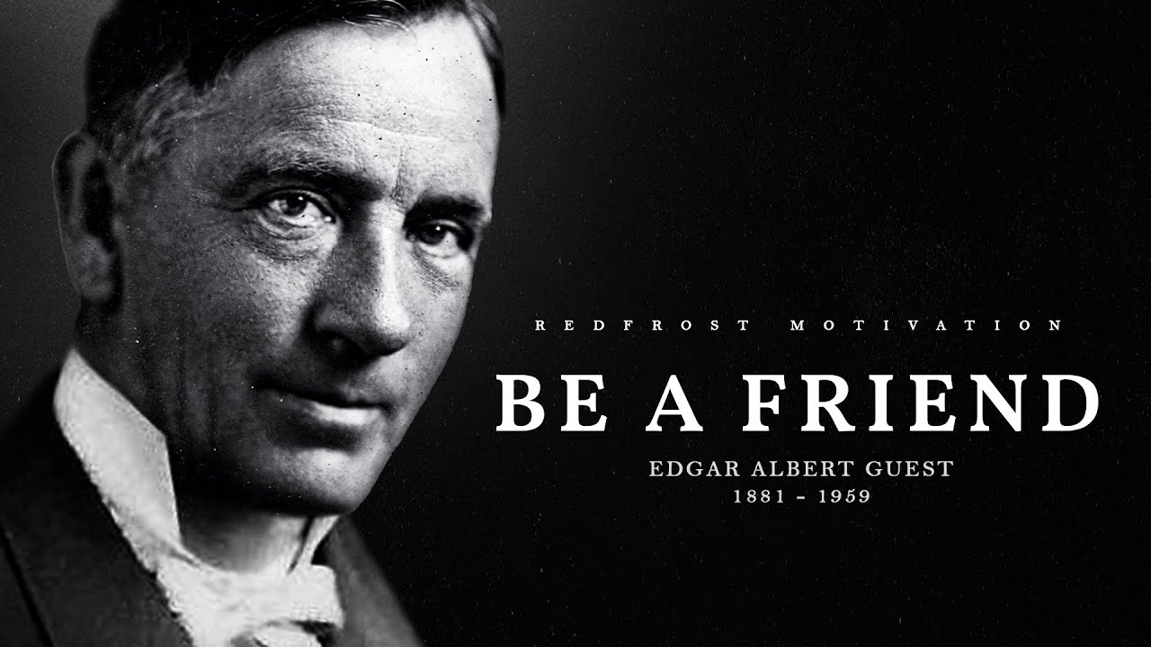 Be A Friend – Edgar Albert Guest (Powerful Life Poetry)
