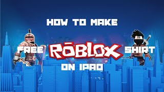 HOW CREATE A *FREE* ROBLOX SHIRT ON IPAD *JUNE* 2019