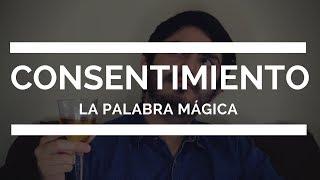 Consentimiento: la palabra mágica