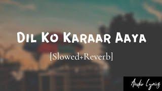 Dil Ko Karaar Aaya - (Slowed+Reverb+Lofi) | Yasser desai | Neha Kakkar Song|@Indian Song|AudioLyrics
