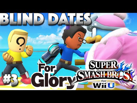Done With DeDeDe | Blind Dates [Random] Ep. 3 Super Smash Bros. Wii U (For Glory)
