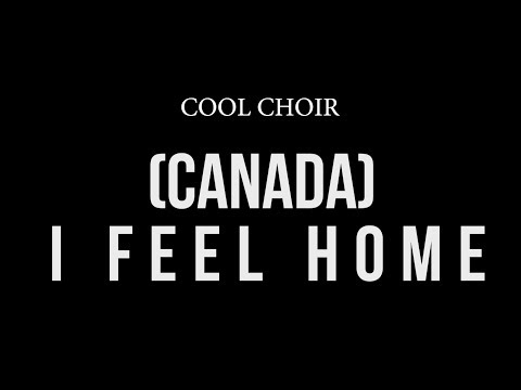 Cool Choir® - (Canada) I Feel Home (Official Video)