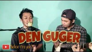 DEN GUGER || Lagu Sumbawa || (Seloe Project Cover )