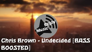 Chris Brown - Undecided [BASS BOOSTED]