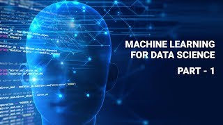 Machine Learning for Data Science Part 1 | Machine Learning Tutorial for Beginners 2018