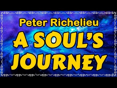 A SOUL'S JOURNEY (by Peter Richelieu)