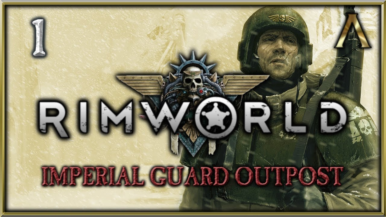 RimWorld Warhammer 40k - Imperial Guard Outpost Pt 1 -