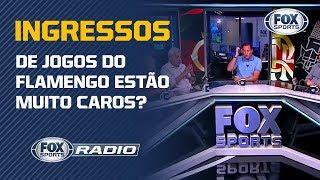 INGRESSOS DE JOGOS DO FLAMENGO ESTÃO MUITO CAROS? Veja debate no FOX Sports Rádio