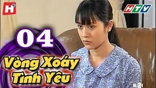 Vòng Xoáy Tình Yêu - Tập 04 | HTV Films Tình Cảm Việt Nam 2019