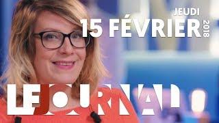 LE JOURNAL - JEUDI 15 FEVRIER 2018