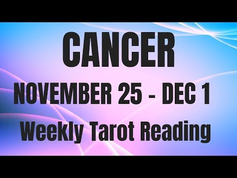 CANCER NOVEMBER 25 - DECEMBER 1 2018 ~ EXCITING NEW JOURNEY!