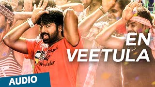 Official: En Veetula Full Song (Audio) | Idharkuthaane Aasaipattai Balakumara