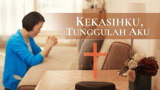 Lagu Rohani Kristen Terbaru | Kekasihku, Tunggulah Aku | Kerinduan Terhadap Tuhan