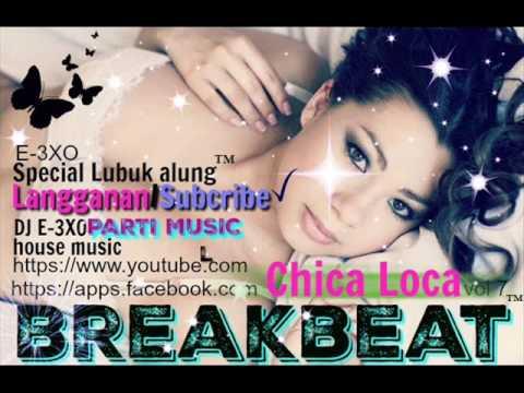 ☆☆ Chica Loca ☆☆ REMIX Breakbeat ♫ DJ E-3XO ♫