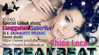 ☆☆ Chica Loca ☆☆ REMIX Breakbeat ♫ DJ E-3XO ♫ Mp3