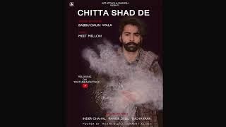 CHITTA SHAD DE Babbu Daun wala | Art ATTACK | Meet Melloh | new punjabi song 2018