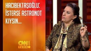Pınar Hacıbektaşoğlu: İsterse astronot kıysın...