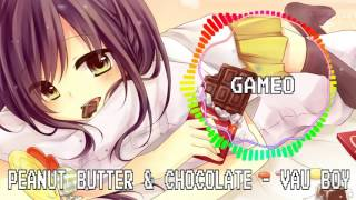 ♫NIGHTCORE♫ →Peanut Butter & Chocolate (Vau Boy)