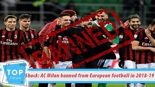 Shock: AC Milan banned from European football in 2018 2019