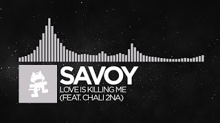 [Electronic] - Savoy - Love Is Killing Me (feat. Chali 2na) [Monstercat EP Release]