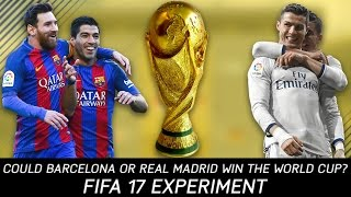 Could Barcelona or Real Madrid win the World Cup? - FIFA 17 Experiment