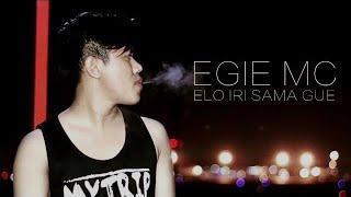 EGIE MC - ELO IRI SAMA GUE [Official Video Lyric]
