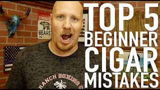 Top 5 Beginner Cigar MISTAKES... and how to fix them.