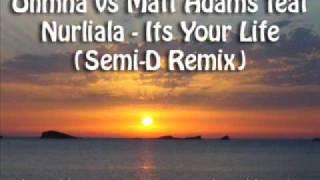 Ohmna vs Matt Adams feat Nurlaila Its Your Life (Semi D Remix)