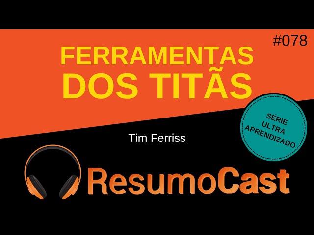 Ferramentas dos Titãs - Tim Ferriss | T2#078