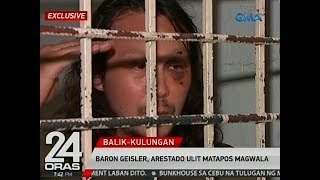 24 Oras: Baron Geisler, arestado ulit matapos magwala