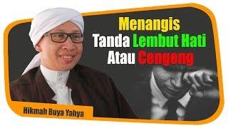 Download Menangis, Tanda Lembut Hati Atau Cengeng - Hikmah Buya Yahya