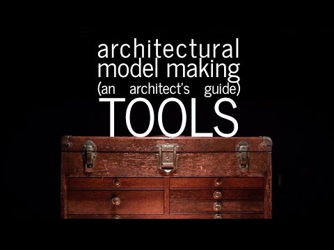 Architectural Model Making - Tools - An Architect's Guide (part 3)