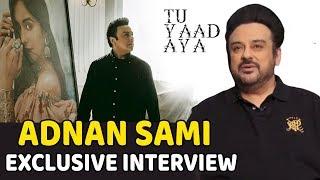 Adnan Sami ने Tu Yaad Aya और अपने Dream Plan के बारे में की खुलकर की बात