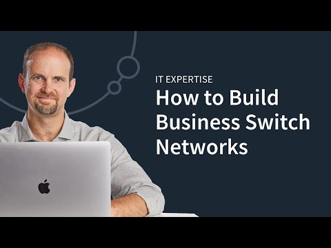 IT Expertise: Building and Configuring a Business Switch Network