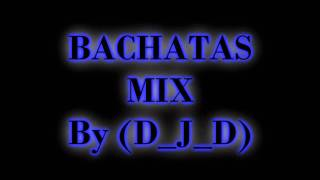 Bachatas Mix By [(D_ J_D)]