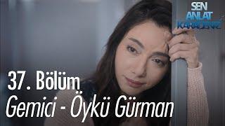 Gemici - Öykü Gürman - Sen Anlat Karadeniz 37. Bölüm