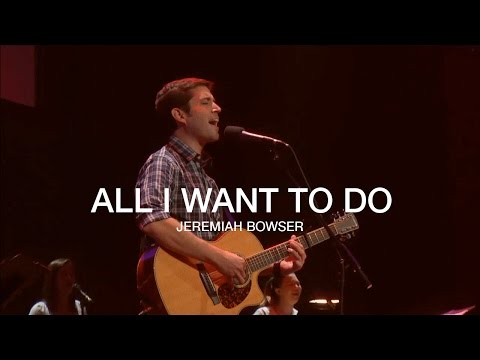 All I Want To Do - Jeremiah Bowser