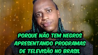 porque não tem negros apresentando programas de televisão no Brasil?