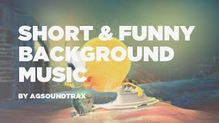 Short & Funny Background Royalty Free Music By AGsoundtrax