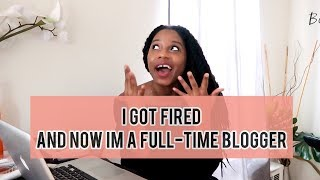 I GOT FIRED AND NOW IM A FULL TIME BLOGGER || MONROE STEELE