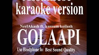 Golaapi || Karaoke version || Neelakash ft.kussum koilash