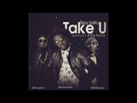 Bizzy Salifu - Take U ft. E.L & Bils Rayoe