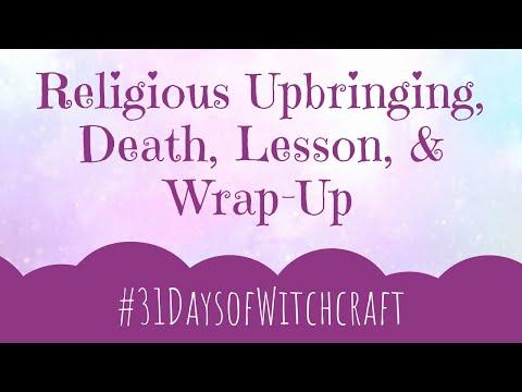 Religious Upbringing, Death, Lesson, & Wrap-Up | #31DaysofWitchraft | Days 28-31 & Wrap-Up