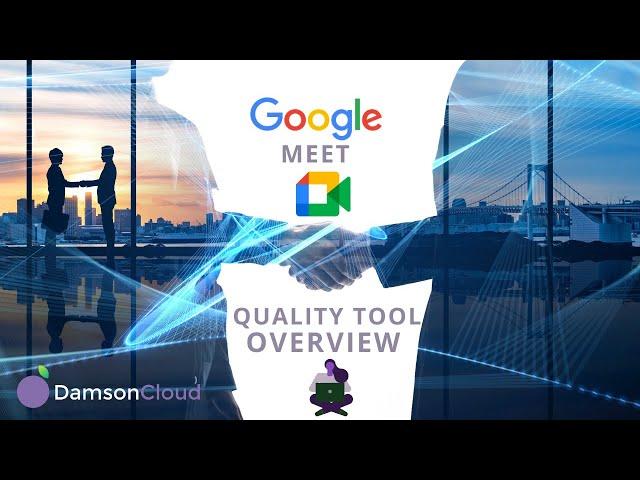 Google Meet Quality Tool: An Overview