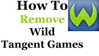 How To Completely Remove Wild Tangent Games From Windows 7 & 8