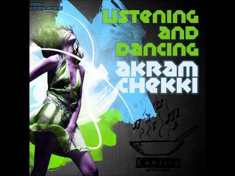 Akram Chekki - Listening and dancing ( Original Mix )
